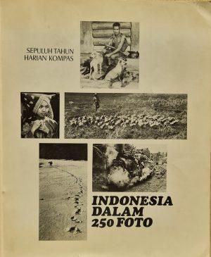 indonesie in 250 foto's indonesia dalam 250 foto Indonesia Dalam 250 foto Sepuluh Tahun Harian Kompas Gramedia 1975 Indonesische taal