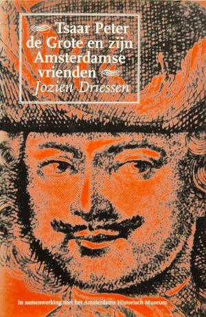 Tsaar Peter de Grote en zijn Amsterdamse vrienden Jozien Driessen ISBN 90-215-2829-0 isbn 9021528290 ISBN13 9789021528298 rusland kunst amsterdams historisch museum amsterdam skoander.com